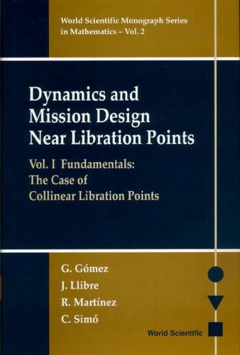 Dynamics And Mission Design Near Libration Points - Vol I: Fundamentals: The Case Of Collinear Libration Points (World Scientific Monograph Series in Mathematics, Band 2)