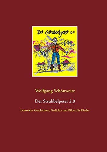 Der Strubbelpeter 2.0: Lehrreiche Geschichten, Gedichte und Bilder für Kinder
