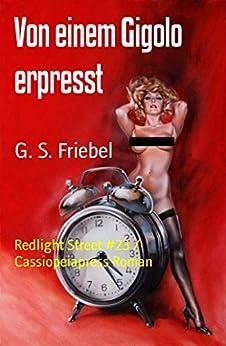 Von einem Gigolo erpresst: Redlight Street #23 / Cassiopeiapress Roman (German Edition) by [G. S. Friebel]