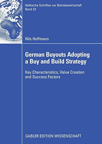 German Buyouts Adopting a Buy and Build Strategy: Key Characteristics, Value Creation and Success Factors (Hallesche Schriften zur Betriebswirtschaft, Band 22)