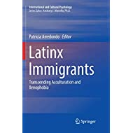 Latinx Immigrants: Transcending Acculturation and Xenophobia (International and Cultural Psychology)