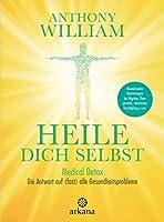 Heile dich selbst: Medical Detox – Die Antwort auf (fast) alle Gesundheitsprobleme - Revolutionäre Heilstrategien bei...