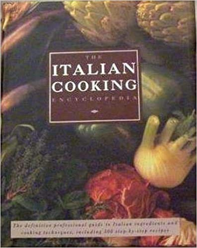 Italian Cooking Encyclopedia: The definitive professional guide to Italian ingredients and cooking techniques, including 300 step-by-step recipes