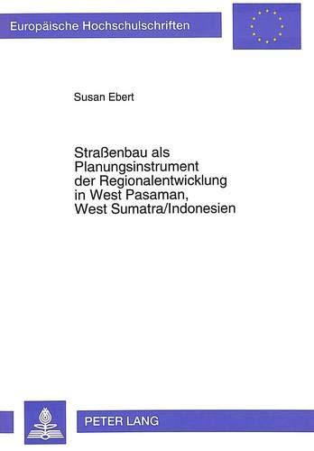 Straßenbau als Planungsinstrument der Regionalentwicklung in West Pasaman, West Sumatra/Indonesien: Konsequenzen für die sozial-ökonomische ... / Série 4: Géographie générale, Band 13)