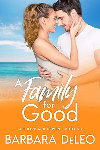 A Family for Good : A sweet, small town, second chance romance (Tall Dark and Driven Book 6)