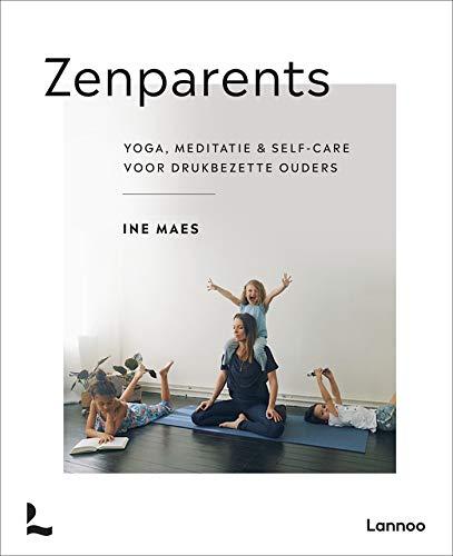 Zenparents: Yoga, meditatie & self-care voor drukbezette ouders (Mama Baas)