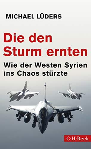 Die den Sturm ernten: Wie der Westen Syrien ins Chaos stürzte