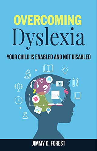 Overcoming Dyslexia: Your Child Is Enabled And Not Disabled