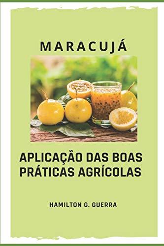 Maracujá: APLICAÇÃO DAS BOAS PRÁTICAS AGRÍCOLAS: 3 (Fruticultura)