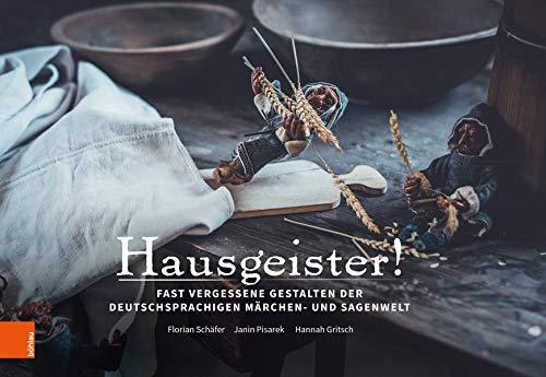Hausgeister!: Fast vergessene Gestalten der deutschsprachigen Märchen- und Sagenwelt