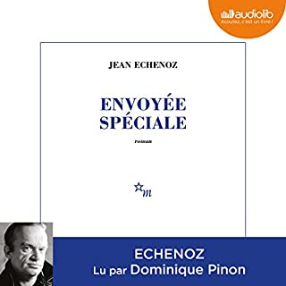 Envoyée spéciale                   De :                                                                                                                                 Jean Echenoz                               Lu par :                                                                                                                                 Dominique Pinon                      Durée : 6 h et 39 min     14 notations     Global 4,3