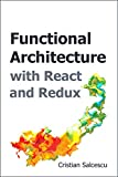 Functional Architecture with React and Redux (Functional React Book 2) (English Edition)