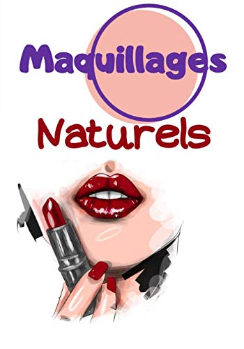 Maquillages Naturels: Cahier de recettes à compléter   Spécial Maquillages Naturel   Carnet pour 100 recettes   notez vos recettes de Makeup fait maison