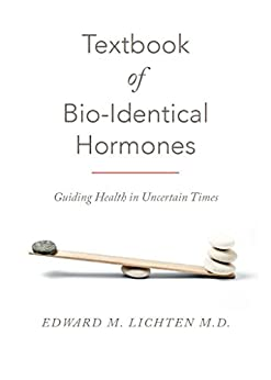 Textbook of Bio-Identical Hormones: Guiding Health in Uncertain Times (English Edition) por [Edward Lichten]