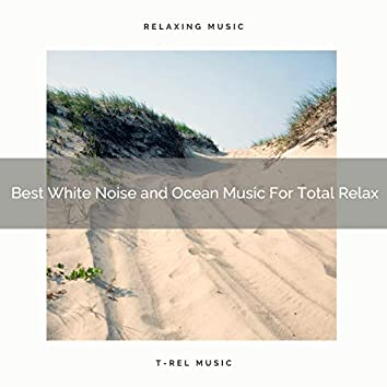 Best White Noise and Ocean Music For Total Relax