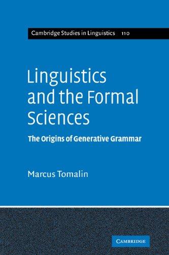 Download Linguistics Formal Sciences: The Origins of Generative Grammar (Cambridge Studies in Linguistics) 0521066484