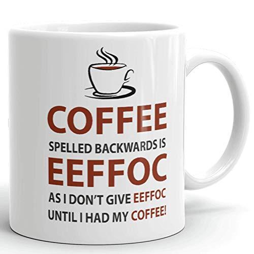 Eeffoc is Coffee Spelled Backwards, as I Don't Give Eeffoc Until I Had My Coffee Prank Gift Mug - Novelty Ceramic Funny Gifts - Gag Birthday Present Idea for Women, Boss, Employee - 11 Fl. Oz