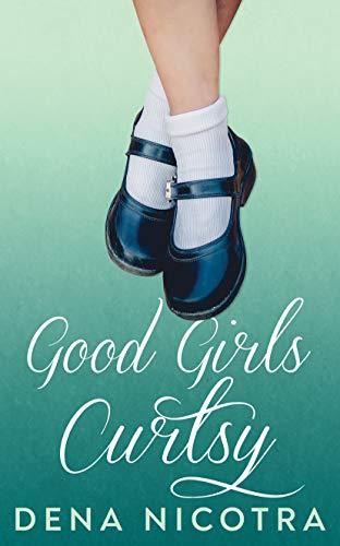 Book: Good Girls Curtsy by Dena Nicotra