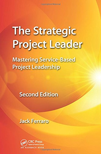 The Strategic Project Leader: Mastering Service-Based Project Leadership, Second Edition