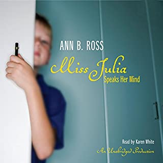 Miss Julia Speaks Her Mind                   By:                                                                                                                                 Ann B. Ross                               Narrated by:                                                                                                                                 Karen White                      Length: 9 hrs and 20 mins     356 ratings     Overall 4.4