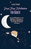 Deep Sleep Meditation for Adults: Powerful Mindfulness and Meditation Techniques to Help Adults Falling Asleep Fast With Self-Healing Techniques
