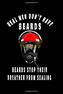 Real Men Don't Have Beards Beards Stop Their Breather From Sealing: Gift Firefighter journal unique notebook for somebody you love