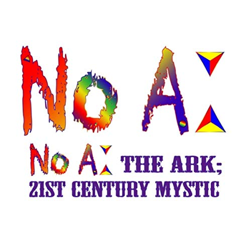 No A; the Ark: 21st Century Mystic