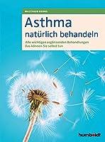 Asthma natuerlich behandeln: Alle wichtigen ergaenzenden Behandlungen. Das koennen Sie selbst tun