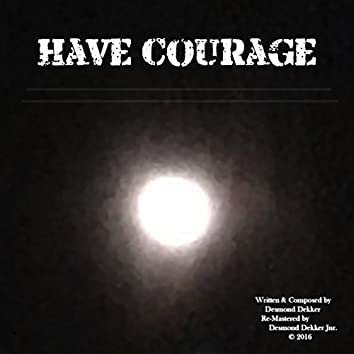 Have Courage