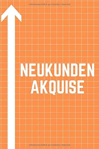 Neukunden Akquise: Das ideale Notizbuch für die Neukundengewinnung - 120 leere Seiten mit Punkteraster