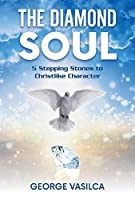 The Diamond Soul: 5 Stepping Stones to Christlike Character (Diamond Soul Trilogy)