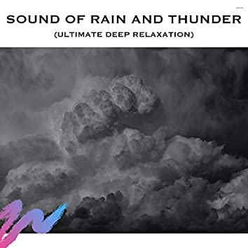 Sound of Rain and Thunder (Ultimate Deep Relaxation)