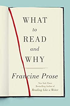 What to Read and Why by [Francine Prose]