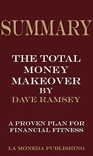 Summary of The Total Money Makeover: A Proven Plan for Financial Fitness by Dave Ramsey|Key Concepts in 15 Min or Less (English Edition)