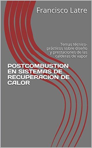 POSTCOMBUSTION EN SISTEMAS DE RECUPERACION DE CALOR: Temas técnico-prácticos sobre diseño y prestaciones de las calderas de vapor