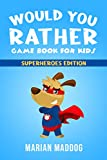 Would You Rather Game Book For Kids: 555 Hilarious Questions, Silly Scenarios and Challenging Choices the Whole Family Will Love-Superheroes Edition