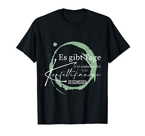 Lustiger Spruch Es gibt Tage Konfettikanone T-Shirt