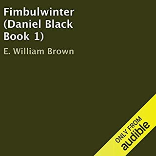 Fimbulwinter     Daniel Black, Book 1              By:                                                                                                                                 E. William Brown                               Narrated by:                                                                                                                                 Guy Williams                      Length: 8 hrs and 38 mins     1,438 ratings     Overall 4.4