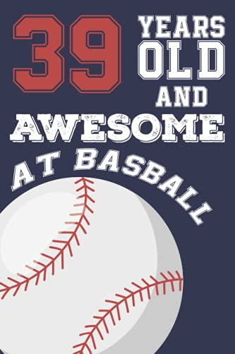 39 Years Old And Awesome at Baseball: Baseball Birthday Gifts for 39 Years Old Gift For Boys & Girls, Card Alternative, Notebook, Diary / Greeting Card Alternative for Boys & Girls