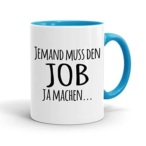 True Statements Tasse Jemand muss den Job ja machen - Kaffee-Tasse mit Spruch, Geschenk für Mitarbeiter - Chef - Arbeitskollege - Büro, Arbeit, inner lightblue
