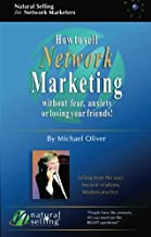 How to Sell Network Marketing Without Fear, Anxiety or Losing Your Friends!: Selling from the Soul. Ancient Wisdoms. Modern Practice