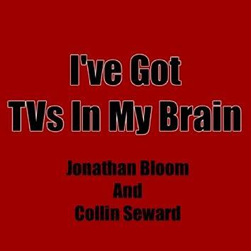 I've Got TVs In My Brain