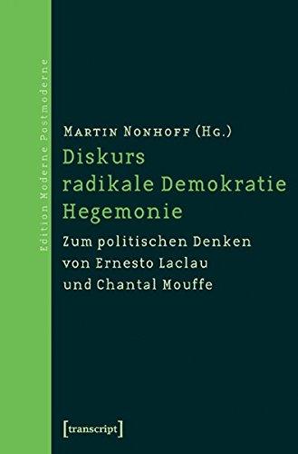 Diskurs - radikale Demokratie - Hegemonie: Zum politischen Denken von Ernesto Laclau und Chantal Mouffe (Edition Moderne Postmoderne)