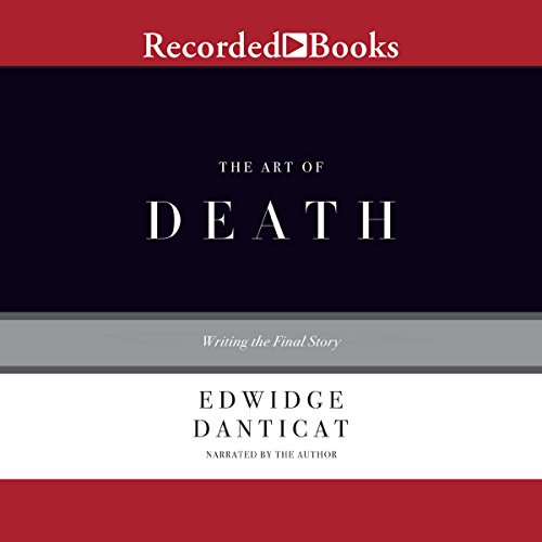 The Art of Death     Writing the Final Story              By:                                                                                                                                 Edwidge Danticat                               Narrated by:                                                                                                                                 Edwidge Danticat                      Length: 4 hrs and 42 mins     20 ratings     Overall 3.7