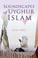 Soundscapes of Uyghur Islam (Framing the Global)