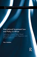 International Investment Law and Policy in Africa: Exploring a Human Rights Based Approach to Investment Regulation and Dispute Settlement (Routledge Research in International Economic Law)