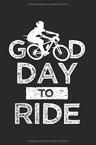 MTB Mountain Bike Good Day To Ride: A5 Notizbuch mit dem lustigen und coolem Spruch: Good Day To Ride mit MTB  Motiv, Punktraster 120 Seiten 15,24 x ... als Geschenk für alle Mountain Bike Fans