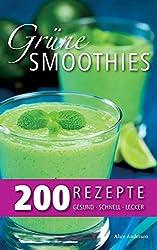 Gesund - schnell - lecker - 200 Rezepte für Grüne Smoothies