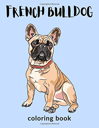 French bulldog Coloring Book: French bulldog Coloring Pages For kids, Perfect Cute French bulldog Coloring Books for boys, girls, and kids of ages 4-8 ... Workbook for Toddlers and Kindergarten