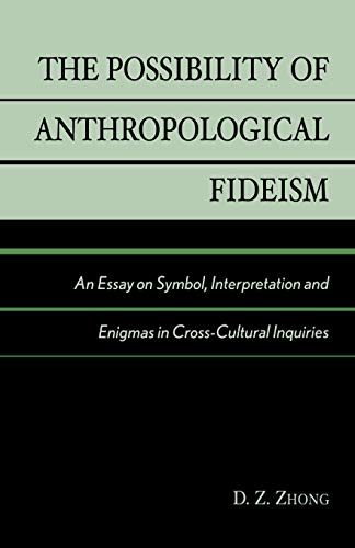 The Possibility of Anthropological Fideism: An Essay on Symbol, Interpretation and Enigmas in Cross-Cultural Inquiries